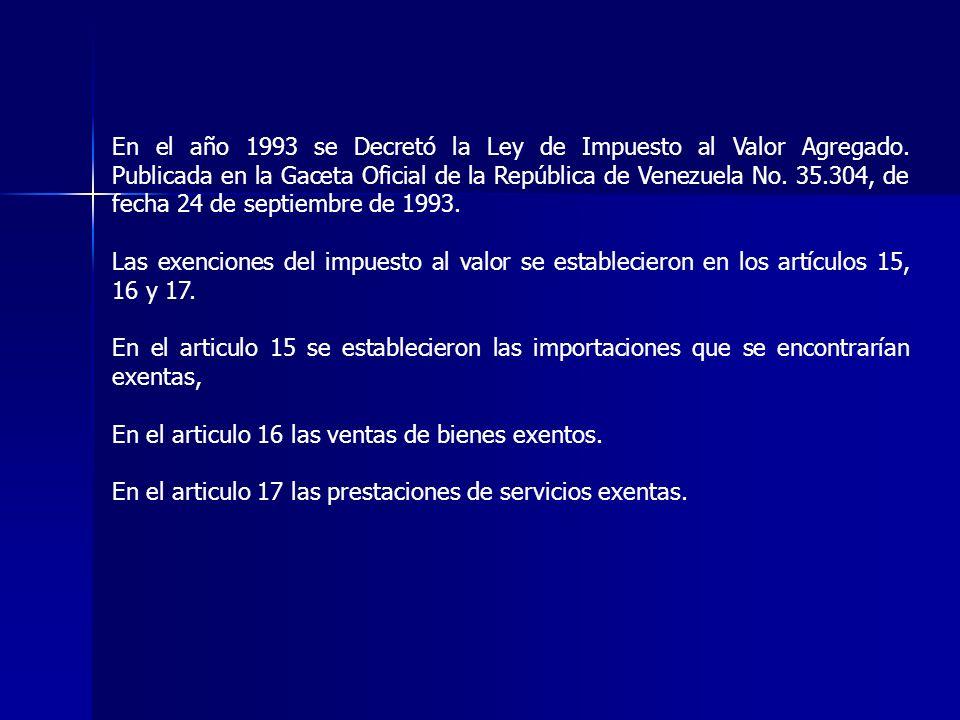 En el año 1993 se Decretó la Ley de Impuesto al Valor Agregado. Publicada en la Gaceta Oficial de la República de Venezuela No. 35.304, de fecha 24 de