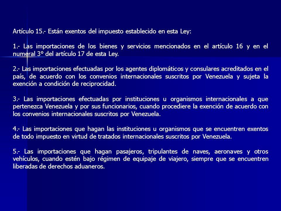 Artículo 15.- Están exentos del impuesto establecido en esta Ley: 1.- Las importaciones de los bienes y servicios mencionados en el artículo 16 y en e
