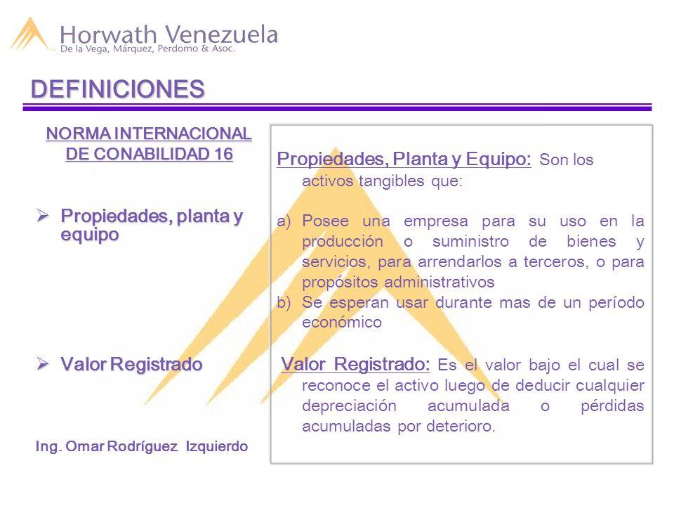 NORMA INTERNACIONAL DE CONABILIDAD 16 Propiedades, planta y equipo Propiedades, planta y equipo Valor Registrado Valor Registrado Ing. Omar Rodríguez