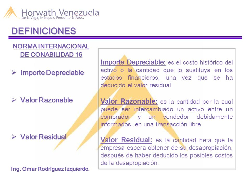 DEFINICIONES NORMA INTERNACIONAL DE CONABILIDAD 16 Importe Depreciable Importe Depreciable Valor Razonable Valor Razonable Valor Residual Valor Residu