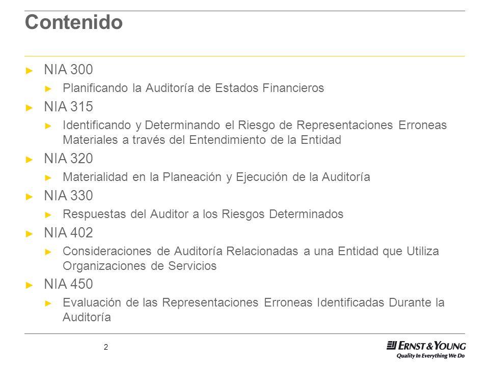 2 Contenido NIA 300 Planificando la Auditoría de Estados Financieros NIA 315 Identificando y Determinando el Riesgo de Representaciones Erroneas Mater