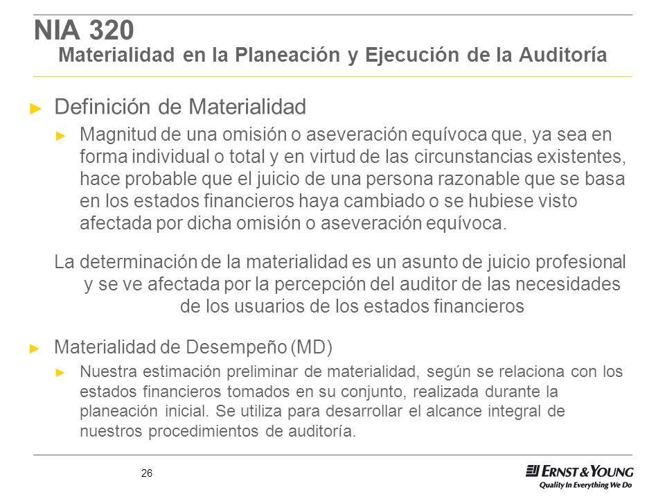 26 NIA 320 Materialidad en la Planeación y Ejecución de la Auditoría Definición de Materialidad Magnitud de una omisión o aseveración equívoca que, ya