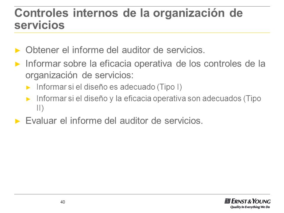 40 Controles internos de la organización de servicios Obtener el informe del auditor de servicios. Informar sobre la eficacia operativa de los control