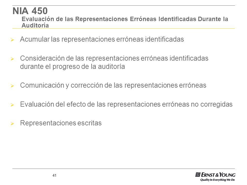 41 NIA 450 Evaluación de las Representaciones Erróneas Identificadas Durante la Auditoría Acumular las representaciones erróneas identificadas Conside