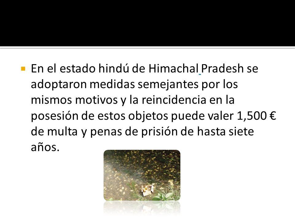 En el estado hindú de Himachal Pradesh se adoptaron medidas semejantes por los mismos motivos y la reincidencia en la posesión de estos objetos puede