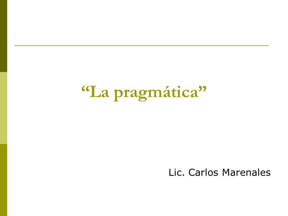 La pragmática Lic. Carlos Marenales