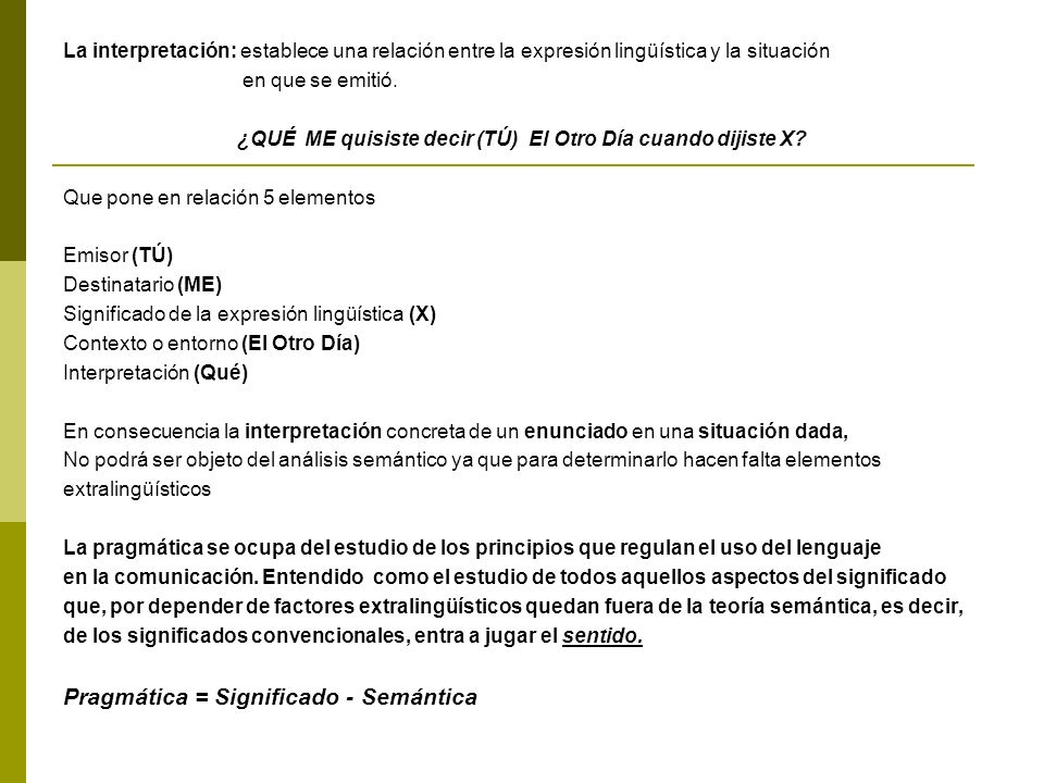 La interpretación: establece una relación entre la expresión lingüística y la situación en que se emitió.
