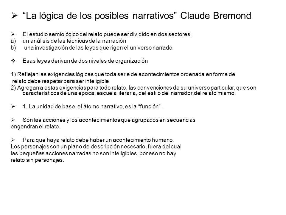 La lógica de los posibles narrativos Claude Bremond El estudio semiológico del relato puede ser dividido en dos sectores. a)un análisis de las técnica