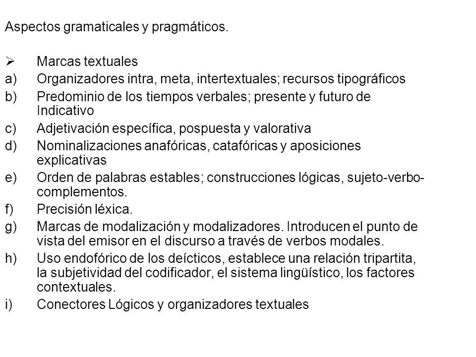 Aspectos gramaticales y pragmáticos. Marcas textuales a)Organizadores intra, meta, intertextuales; recursos tipográficos b)Predominio de los tiempos v