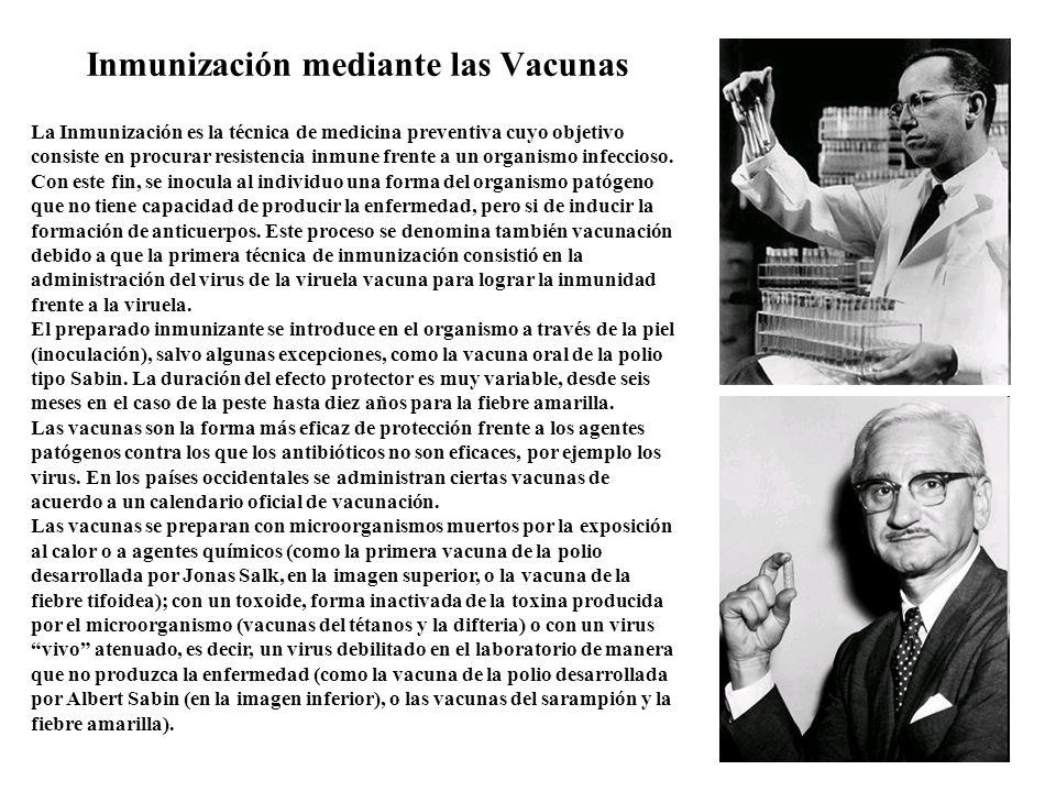 Inmunización mediante las Vacunas La Inmunización es la técnica de medicina preventiva cuyo objetivo consiste en procurar resistencia inmune frente a