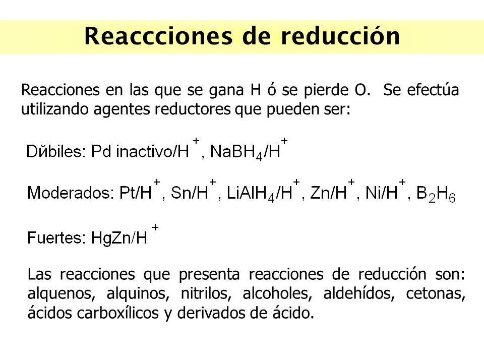 Reaccciones de reducción Reacciones en las que se gana H ó se pierde O. Se efectúa utilizando agentes reductores que pueden ser: Las reacciones que pr