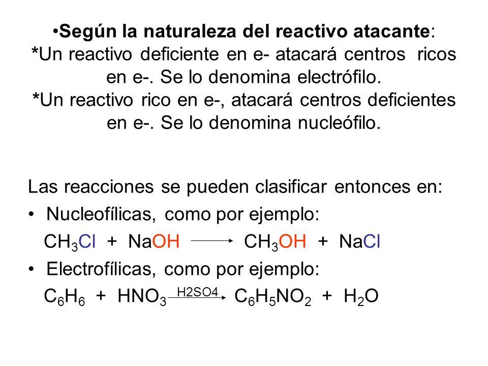 Según la naturaleza del reactivo atacante: *Un reactivo deficiente en e- atacará centros ricos en e-. Se lo denomina electrófilo. *Un reactivo rico en