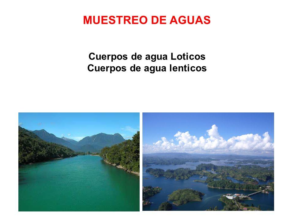 MUESTREO DE AGUAS Cuerpos de agua Loticos Cuerpos de agua lenticos