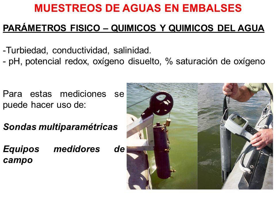 Para estas mediciones se puede hacer uso de: Sondas multiparamétricas Equipos medidores de campo MUESTREOS DE AGUAS EN EMBALSES PARÁMETROS FISICO – QU