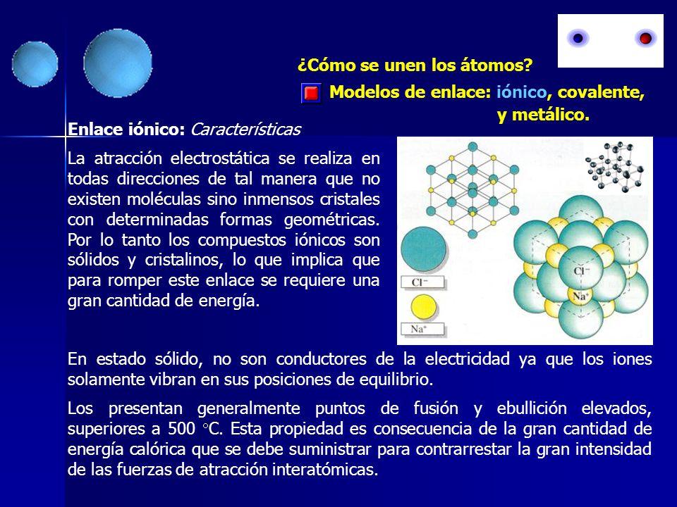 Modelos de enlace: iónico, covalente, y metálico. ¿Cómo se unen los átomos? Enlace iónico: Características La atracción electrostática se realiza en t
