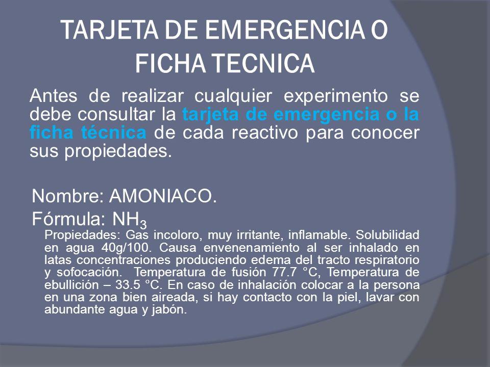 TARJETA DE EMERGENCIA O FICHA TECNICA Antes de realizar cualquier experimento se debe consultar la tarjeta de emergencia o la ficha técnica de cada re