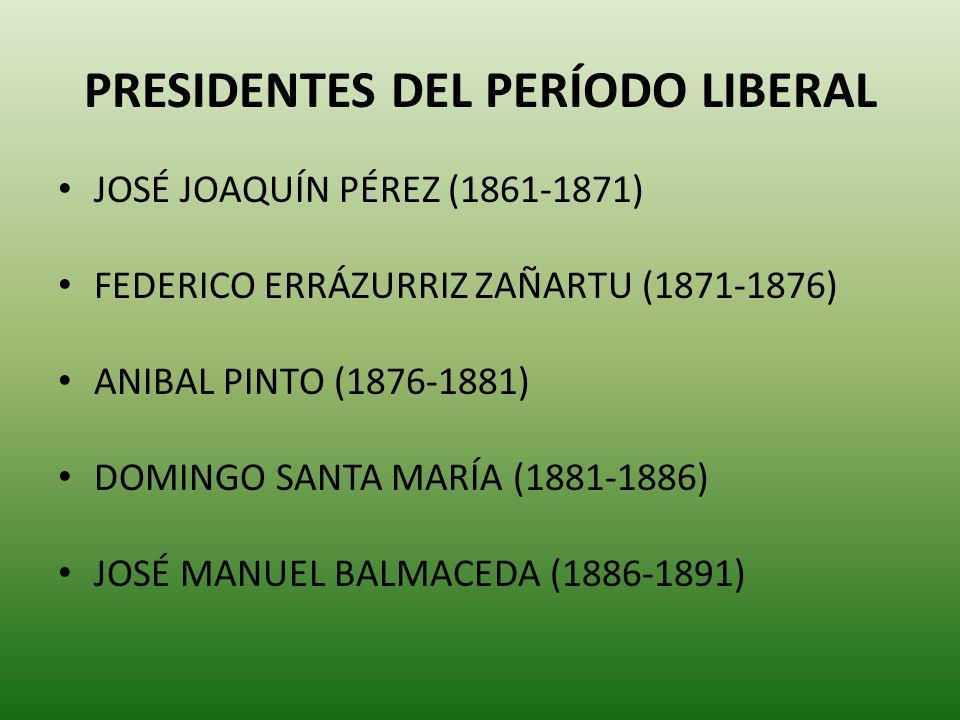 PRESIDENTES DEL PERÍODO LIBERAL JOSÉ JOAQUÍN PÉREZ (1861-1871) FEDERICO ERRÁZURRIZ ZAÑARTU (1871-1876) ANIBAL PINTO (1876-1881) DOMINGO SANTA MARÍA (1