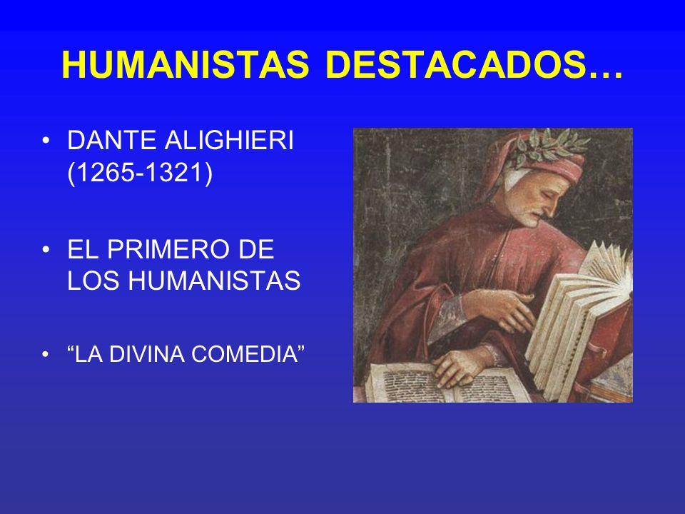 HUMANISTAS DESTACADOS… DANTE ALIGHIERI (1265-1321) EL PRIMERO DE LOS HUMANISTAS LA DIVINA COMEDIA