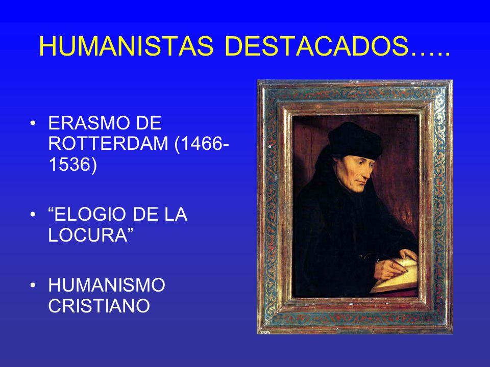 HUMANISTAS DESTACADOS….. ERASMO DE ROTTERDAM (1466- 1536) ELOGIO DE LA LOCURA HUMANISMO CRISTIANO