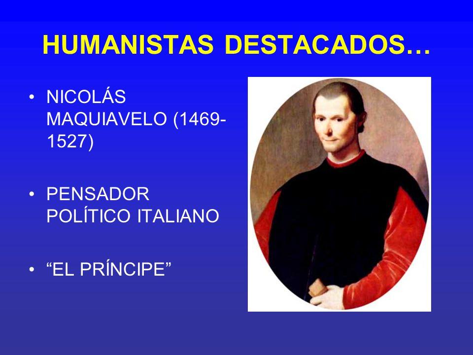 HUMANISTAS DESTACADOS… NICOLÁS MAQUIAVELO (1469- 1527) PENSADOR POLÍTICO ITALIANO EL PRÍNCIPE