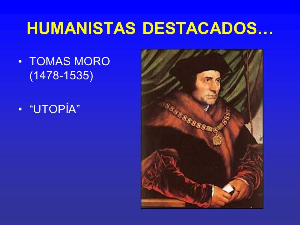 HUMANISTAS DESTACADOS… TOMAS MORO (1478-1535) UTOPÍA