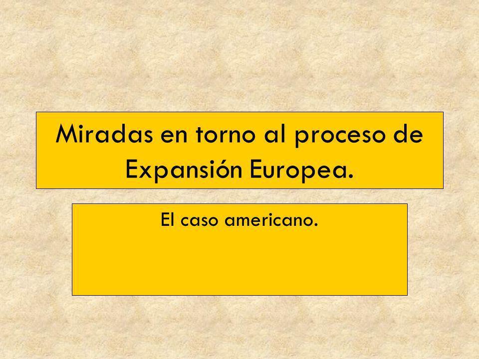 Miradas en torno al proceso de Expansión Europea. El caso americano.