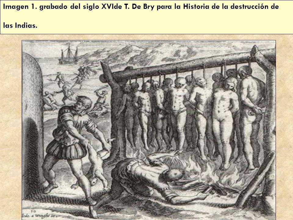 Imagen 1. grabado del siglo XVIde T. De Bry para la Historia de la destrucción de las Indias.