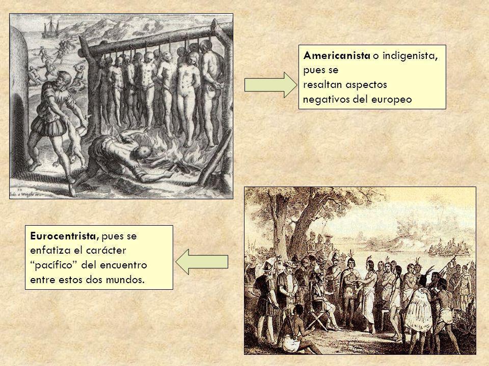 Americanista o indigenista, pues se resaltan aspectos negativos del europeo Eurocentrista, pues se enfatiza el carácter pacífico del encuentro entre e