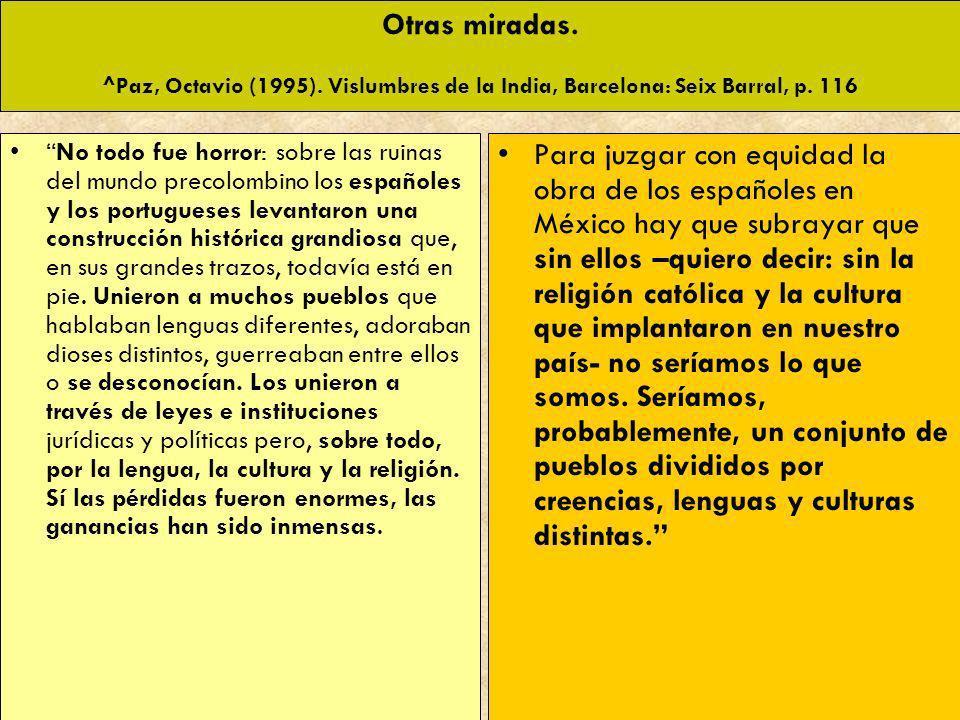 Otras miradas. ^Paz, Octavio (1995). Vislumbres de la India, Barcelona: Seix Barral, p. 116 No todo fue horror: sobre las ruinas del mundo precolombin