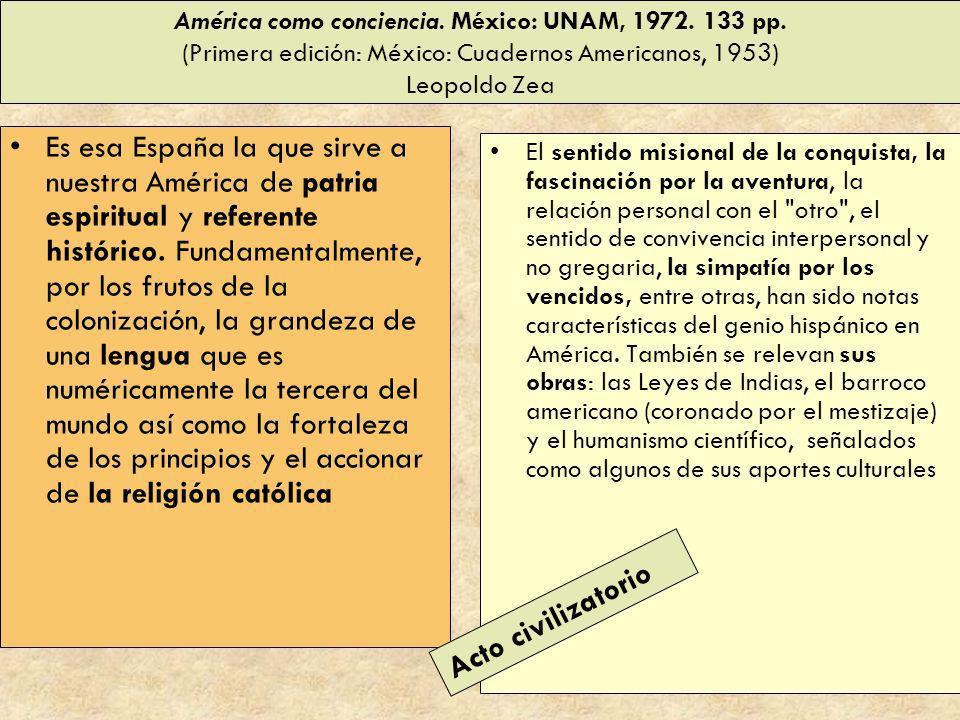 América como conciencia. México: UNAM, 1972. 133 pp. (Primera edición: México: Cuadernos Americanos, 1953) Leopoldo Zea Es esa España la que sirve a n