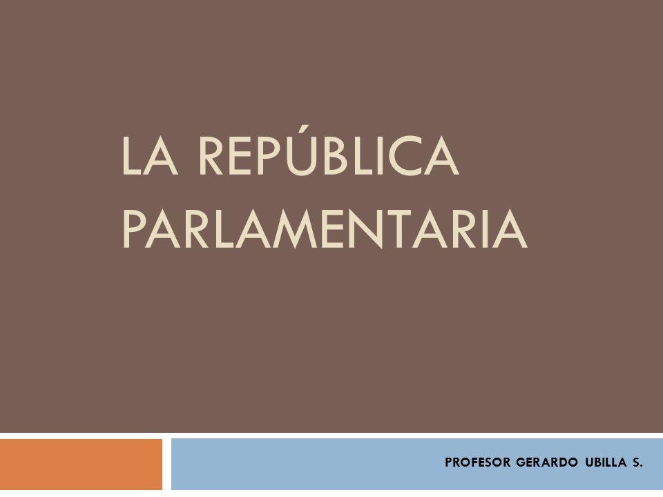 LA REPÚBLICA PARLAMENTARIA PROFESOR GERARDO UBILLA S.