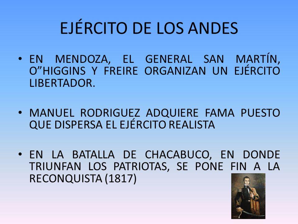 EJÉRCITO DE LOS ANDES EN MENDOZA, EL GENERAL SAN MARTÍN, OHIGGINS Y FREIRE ORGANIZAN UN EJÉRCITO LIBERTADOR. MANUEL RODRIGUEZ ADQUIERE FAMA PUESTO QUE