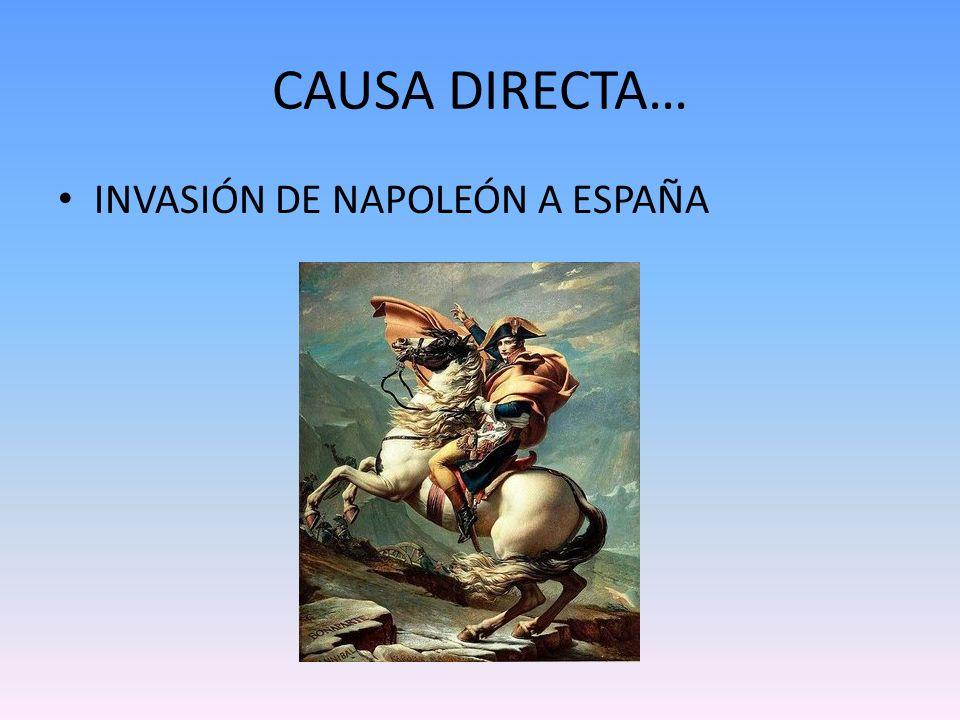 CAUSA DIRECTA… INVASIÓN DE NAPOLEÓN A ESPAÑA