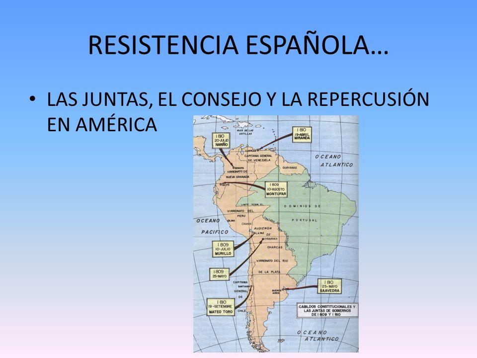 RESISTENCIA ESPAÑOLA… LAS JUNTAS, EL CONSEJO Y LA REPERCUSIÓN EN AMÉRICA