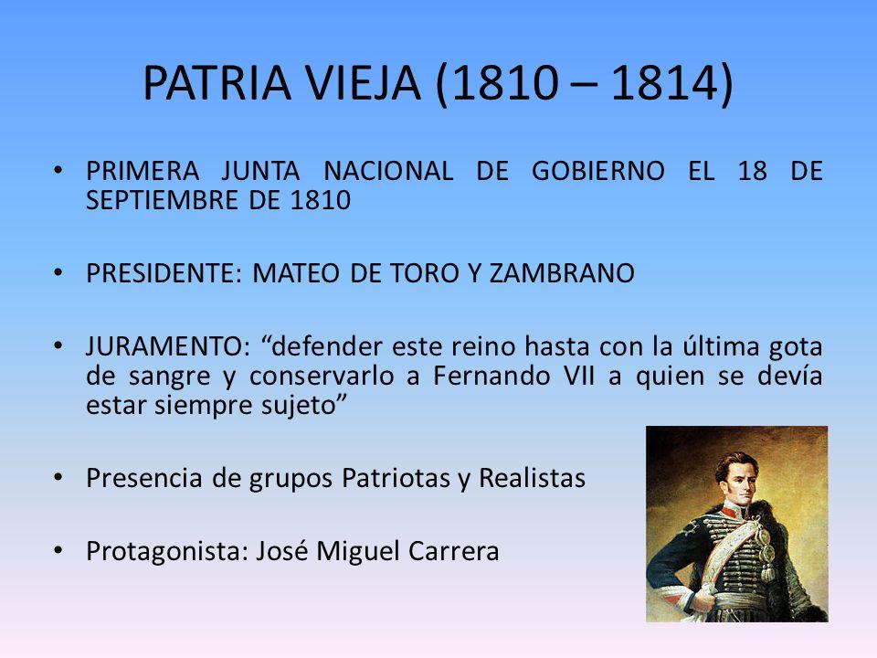 PATRIA VIEJA (1810 – 1814) PRIMERA JUNTA NACIONAL DE GOBIERNO EL 18 DE SEPTIEMBRE DE 1810 PRESIDENTE: MATEO DE TORO Y ZAMBRANO JURAMENTO: defender est