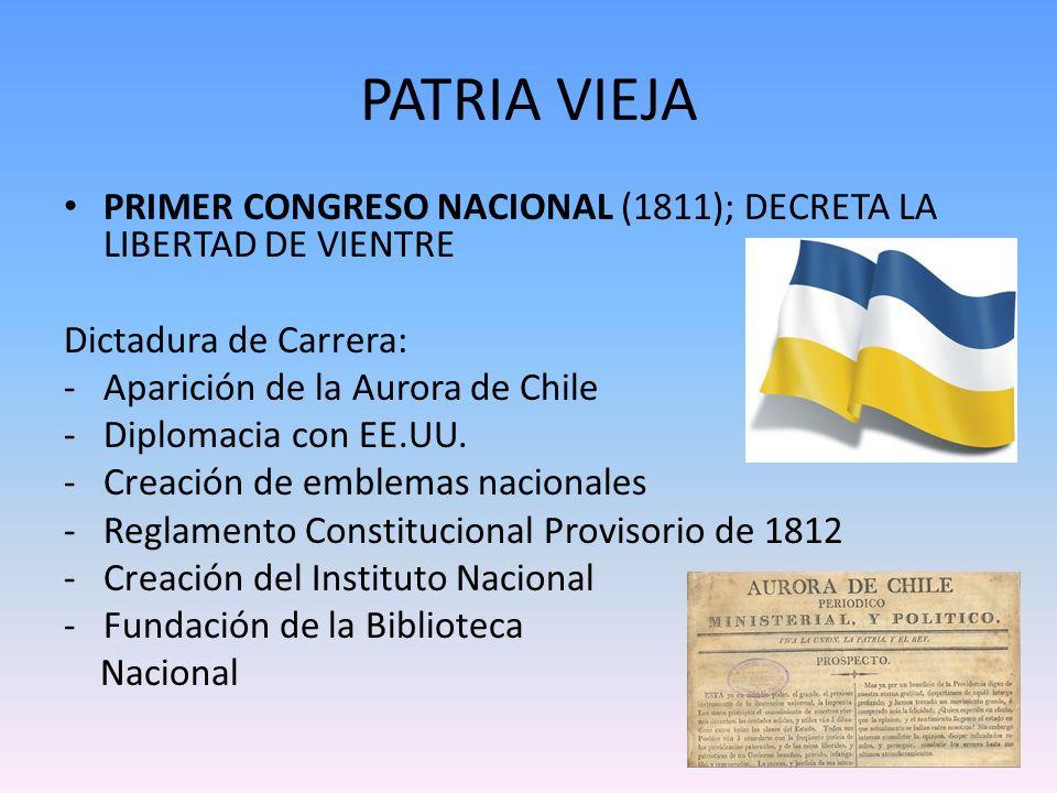 PATRIA VIEJA PRIMER CONGRESO NACIONAL (1811); DECRETA LA LIBERTAD DE VIENTRE Dictadura de Carrera: -Aparición de la Aurora de Chile -Diplomacia con EE