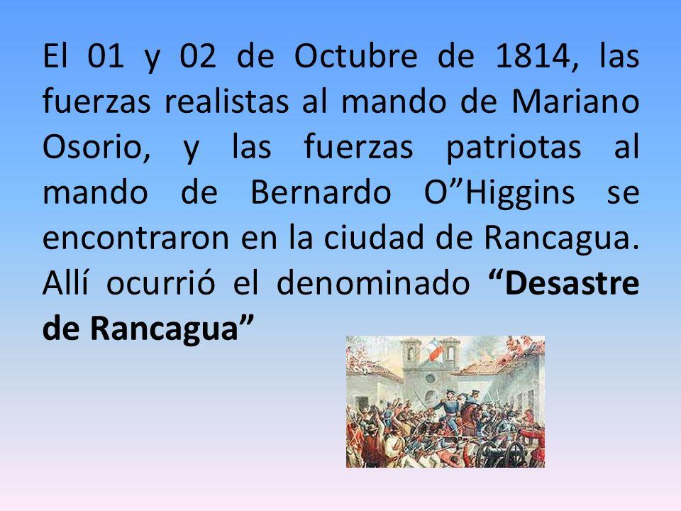 El 01 y 02 de Octubre de 1814, las fuerzas realistas al mando de Mariano Osorio, y las fuerzas patriotas al mando de Bernardo OHiggins se encontraron