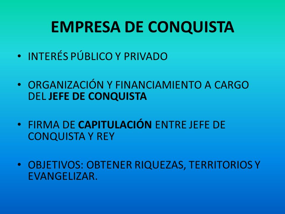 EMPRESA DE CONQUISTA INTERÉS PÚBLICO Y PRIVADO ORGANIZACIÓN Y FINANCIAMIENTO A CARGO DEL JEFE DE CONQUISTA FIRMA DE CAPITULACIÓN ENTRE JEFE DE CONQUIS