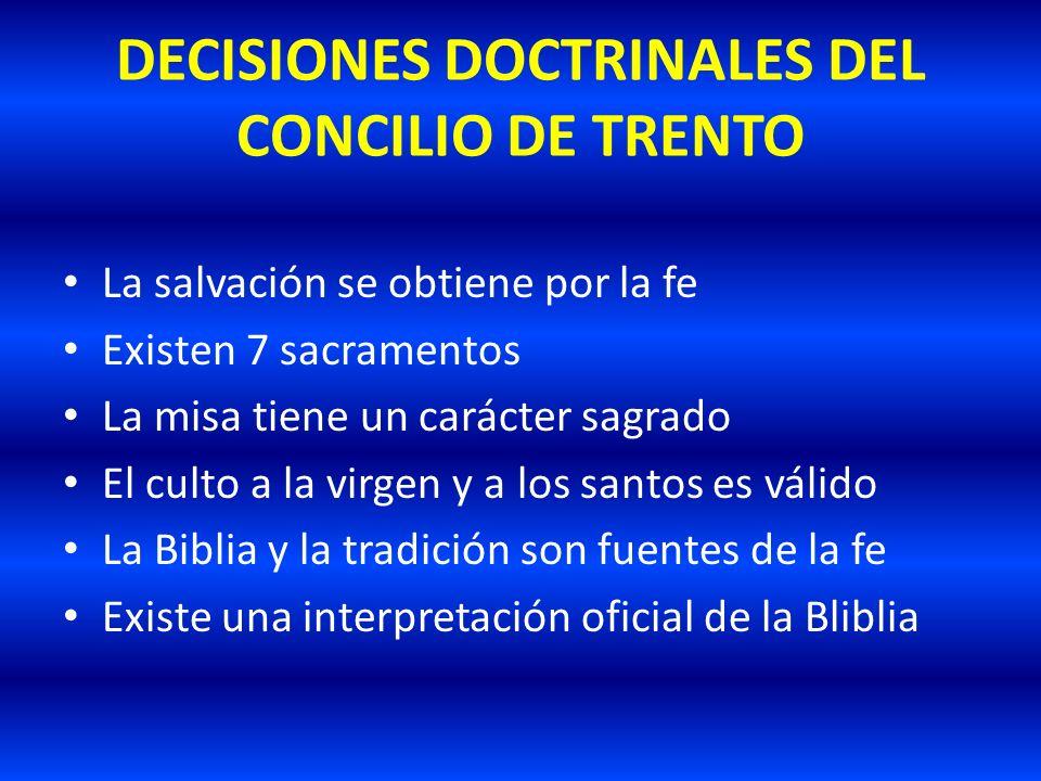 DECISIONES DOCTRINALES DEL CONCILIO DE TRENTO La salvación se obtiene por la fe Existen 7 sacramentos La misa tiene un carácter sagrado El culto a la