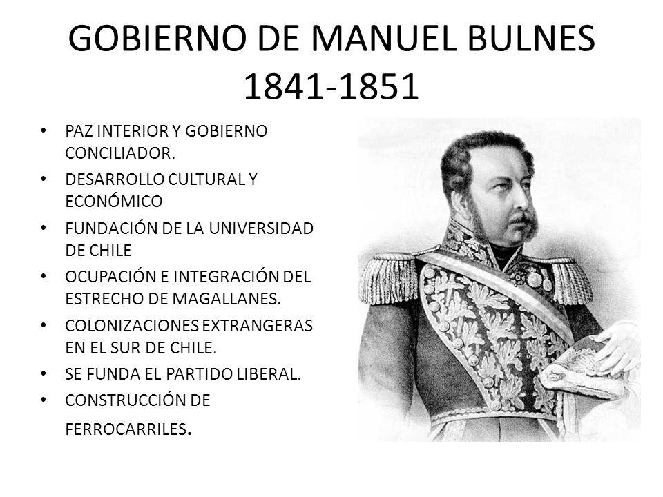 GOBIERNO DE MANUEL BULNES 1841-1851 PAZ INTERIOR Y GOBIERNO CONCILIADOR. DESARROLLO CULTURAL Y ECONÓMICO FUNDACIÓN DE LA UNIVERSIDAD DE CHILE OCUPACIÓ