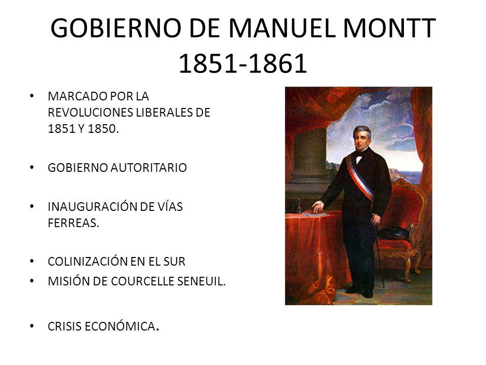 GOBIERNO DE MANUEL MONTT 1851-1861 MARCADO POR LA REVOLUCIONES LIBERALES DE 1851 Y 1850. GOBIERNO AUTORITARIO INAUGURACIÓN DE VÍAS FERREAS. COLINIZACI