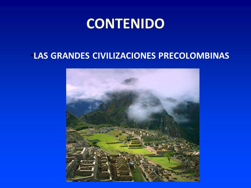 CONTENIDO LAS GRANDES CIVILIZACIONES PRECOLOMBINAS