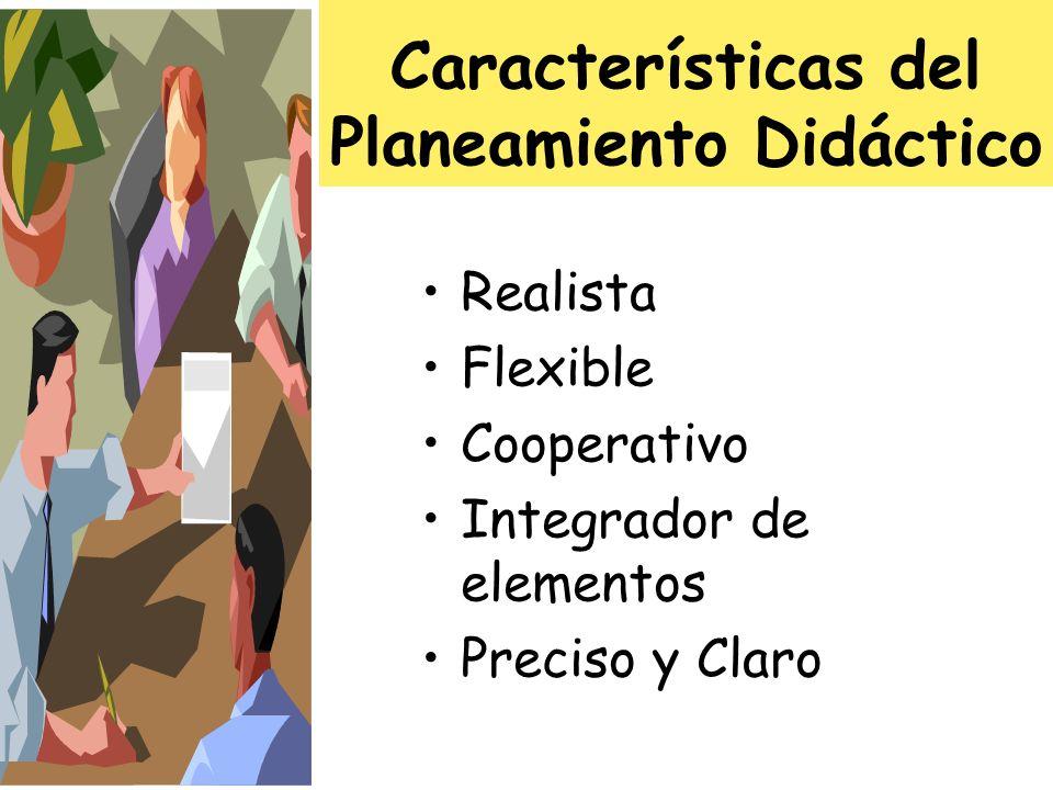 Características del Planeamiento Didáctico Realista Flexible Cooperativo Integrador de elementos Preciso y Claro