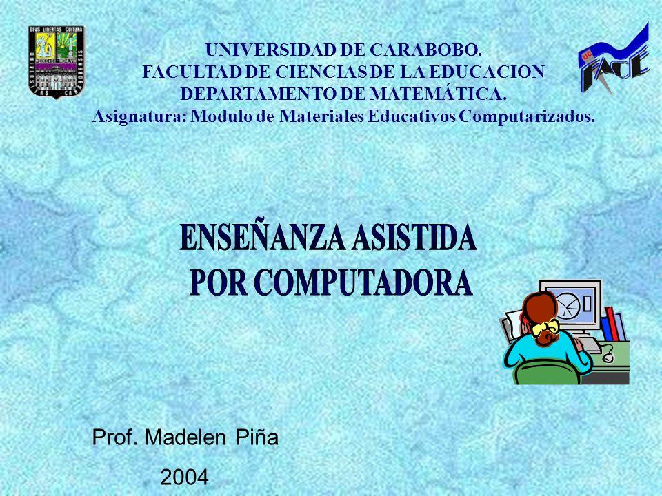 UNIVERSIDAD DE CARABOBO. FACULTAD DE CIENCIAS DE LA EDUCACION DEPARTAMENTO DE MATEMÁTICA. Asignatura: Modulo de Materiales Educativos Computarizados.