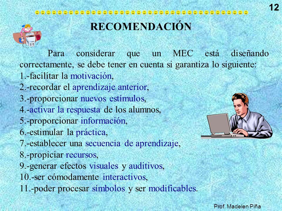 Prof. Madelen Piña 12 RECOMENDACIÓN Para considerar que un MEC está diseñando correctamente, se debe tener en cuenta si garantiza lo siguiente: 1.-fac