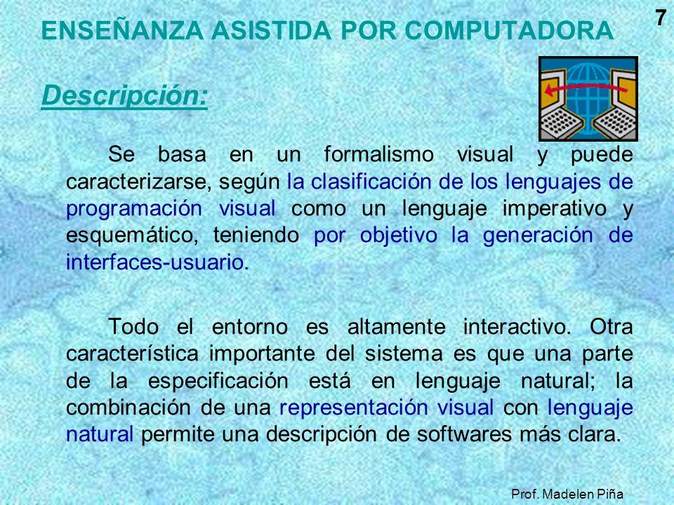 7 ENSEÑANZA ASISTIDA POR COMPUTADORA Descripción: Se basa en un formalismo visual y puede caracterizarse, según la clasificación de los lenguajes de p