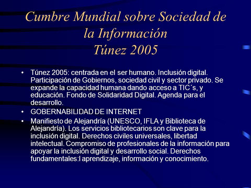 Cumbre Mundial sobre Sociedad de la Información Túnez 2005 Túnez 2005: centrada en el ser humano. Inclusión digital. Participación de Gobiernos, socie