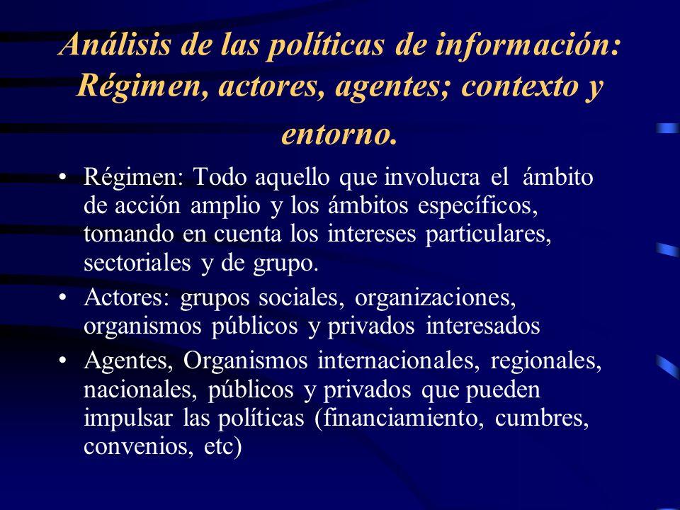Análisis de las políticas de información: Régimen, actores, agentes; contexto y entorno. Régimen: Todo aquello que involucra el ámbito de acción ampli