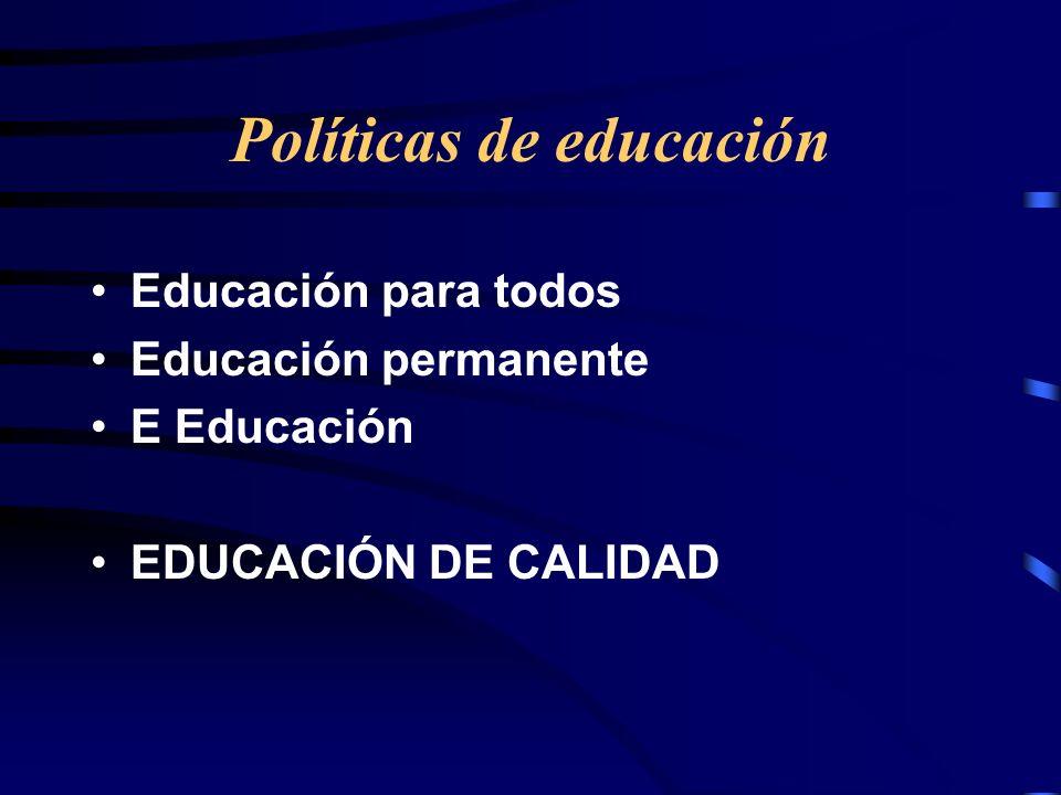Políticas de educación Educación para todos Educación permanente E Educación EDUCACIÓN DE CALIDAD