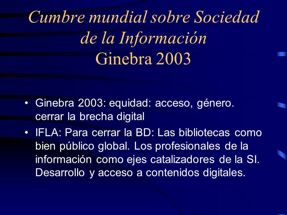 Cumbre mundial sobre Sociedad de la Información Ginebra 2003 Ginebra 2003: equidad: acceso, género. cerrar la brecha digital IFLA: Para cerrar la BD: